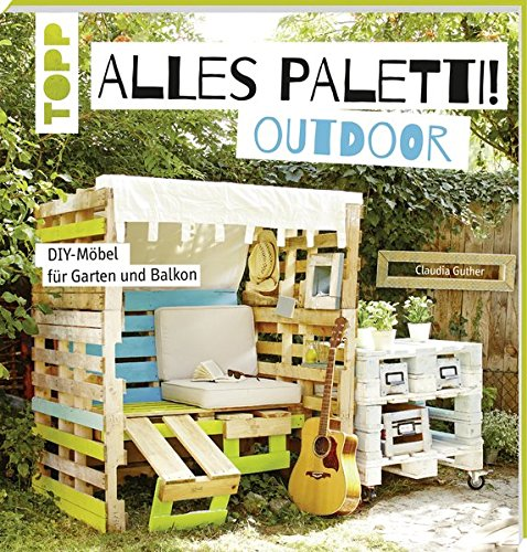alles paletti taschbuch palettenm bel ideen outdoor garten balkon. Black Bedroom Furniture Sets. Home Design Ideas