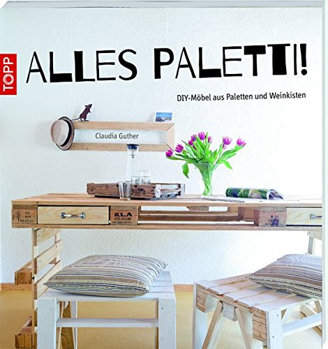 taschenbuch alles paletti palettenm bel ideen europaletten weinkisten. Black Bedroom Furniture Sets. Home Design Ideas